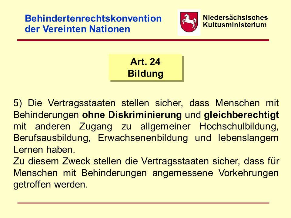 Niedersächsisches Kultusministerium Art. 24 Bildung 5) Die Vertragsstaaten stellen sicher, dass Menschen mit Behinderungen ohne Diskriminierung und gl
