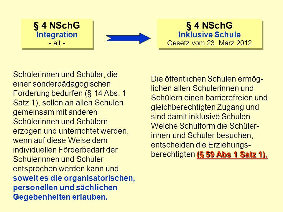 § 4 NSchG Integration - alt - § 4 NSchG Inklusive Schule Gesetz vom 23. März 2012 Schülerinnen und Schüler, die einer sonderpädagogischen Förderung be