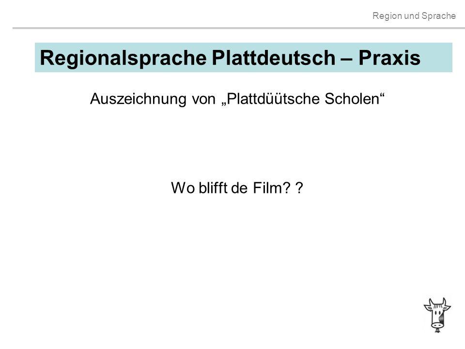 """Region und Sprache Regionalsprache Plattdeutsch – Praxis Auszeichnung von """"Plattdüütsche Scholen"""" Wo blifft de Film? ?"""