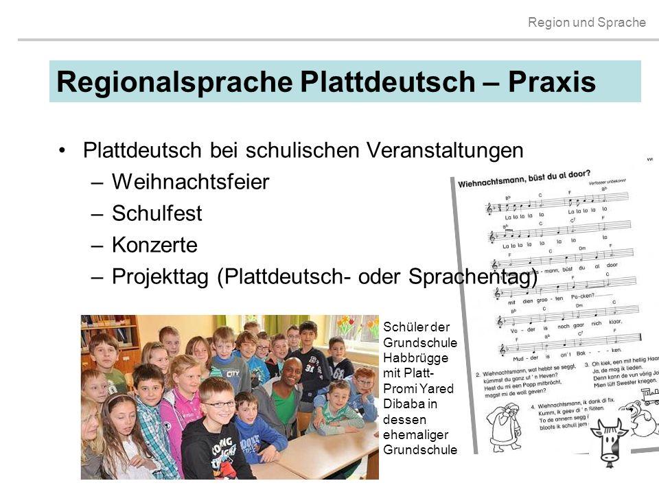 Region und Sprache Plattdeutsch bei schulischen Veranstaltungen –Weihnachtsfeier –Schulfest –Konzerte –Projekttag (Plattdeutsch- oder Sprachentag) Sch