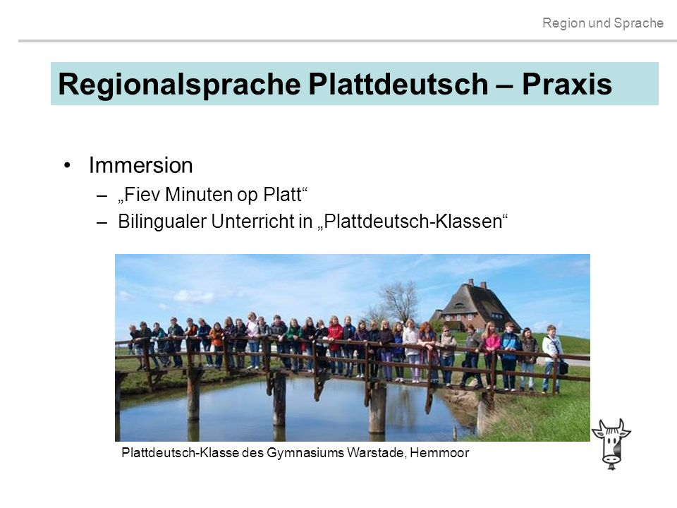 """Region und Sprache Immersion –""""Fiev Minuten op Platt"""" –Bilingualer Unterricht in """"Plattdeutsch-Klassen"""" Plattdeutsch-Klasse des Gymnasiums Warstade, H"""