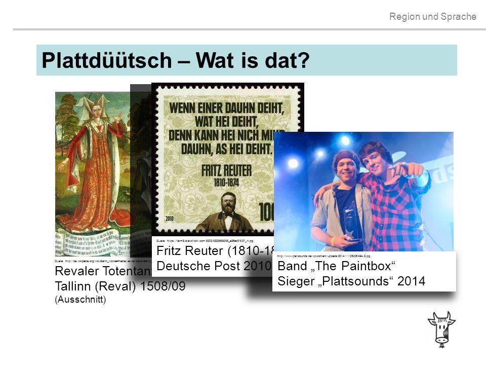 Region und Sprache Plattdüütsch – Wat is dat? Quelle: http://de.wikipedia.org/wiki/Bernt_Notke#mediaviewer/Datei:Bernt_Notke_Danse_Macabre.jpg Revaler