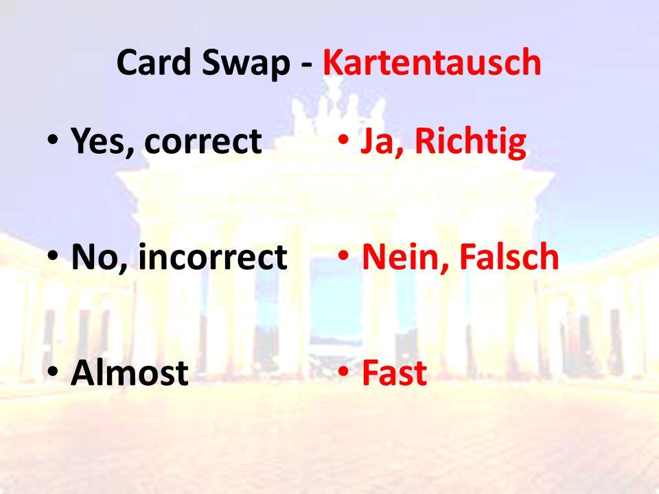 Card Swap - Kartentausch Yes, correct No, incorrect Almost Ja, Richtig Nein, Falsch Fast
