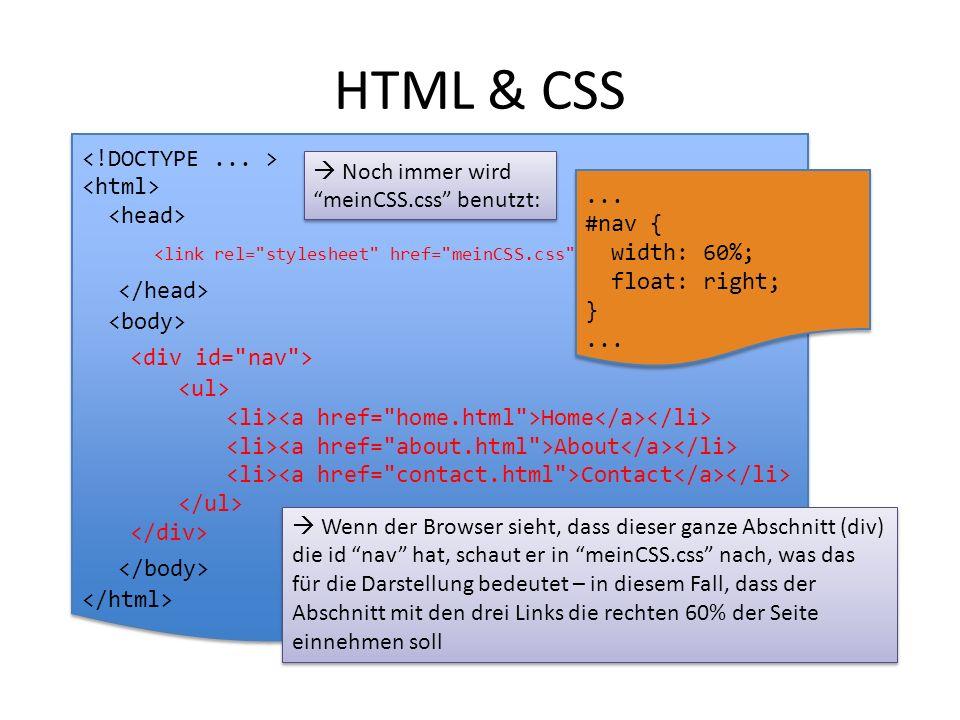 HTML & CSS Home About Contact Home About Contact  Noch immer wird meinCSS.css benutzt:  Wenn der Browser sieht, dass dieser ganze Abschnitt (div) die id nav hat, schaut er in meinCSS.css nach, was das für die Darstellung bedeutet – in diesem Fall, dass der Abschnitt mit den drei Links die rechten 60% der Seite einnehmen soll...
