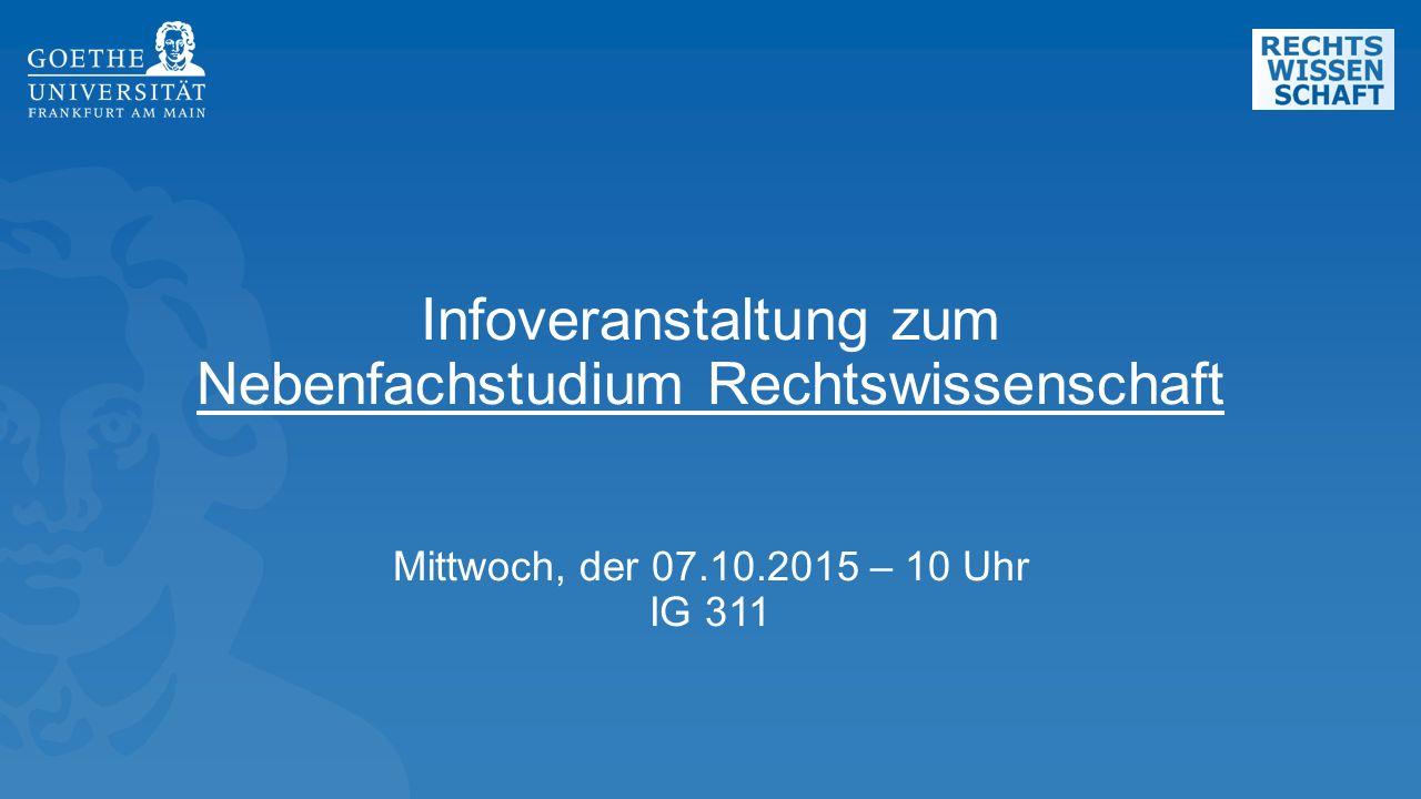 Infoveranstaltung zum Nebenfachstudium Rechtswissenschaft Mittwoch, der 07.10.2015 – 10 Uhr IG 311