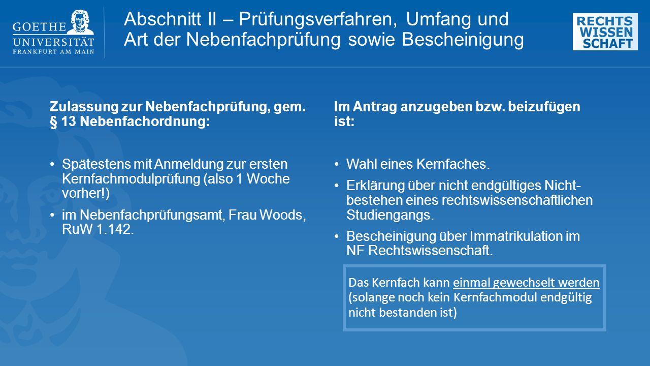 Zulassung zur Nebenfachprüfung, gem. § 13 Nebenfachordnung: Spätestens mit Anmeldung zur ersten Kernfachmodulprüfung (also 1 Woche vorher!) im Nebenfa
