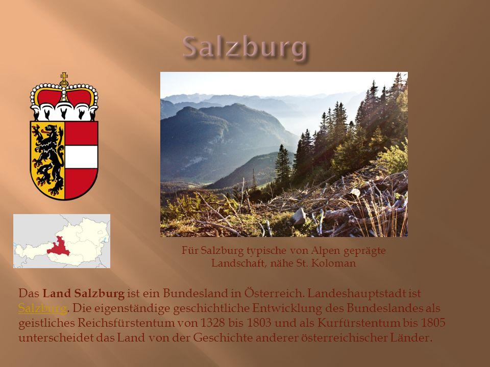 Das Land Salzburg ist ein Bundesland in Österreich. Landeshauptstadt ist Salzburg. Die eigenständige geschichtliche Entwicklung des Bundeslandes als g