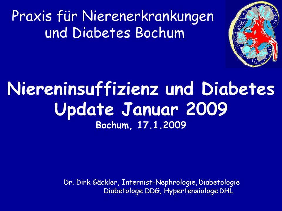 Praxis für Nierenerkrankungen und Diabetes Bochum Niereninsuffizienz und Diabetes Update Januar 2009 Bochum, 17.1.2009 Dr. Dirk Gäckler, Internist-Nep