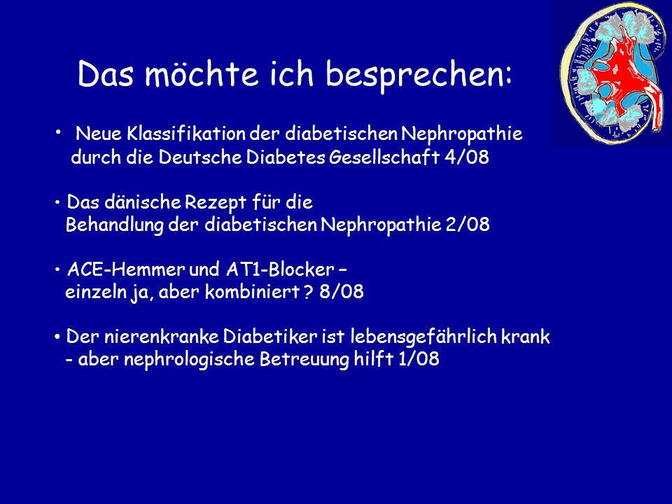 Neuklassifikation der Stadien der diabetischen Nephropathie Praxisleitlinien der deutschen Diabetesgesellschaft April 2008 Diabetologie und Stoffwechsel S2 April 2008