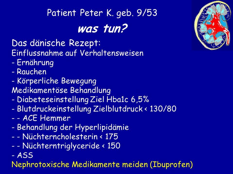 Patient Peter K. geb. 9/53 was tun? Das dänische Rezept: Einflussnahme auf Verhaltensweisen - Ernährung - Rauchen - Körperliche Bewegung Medikamentöse