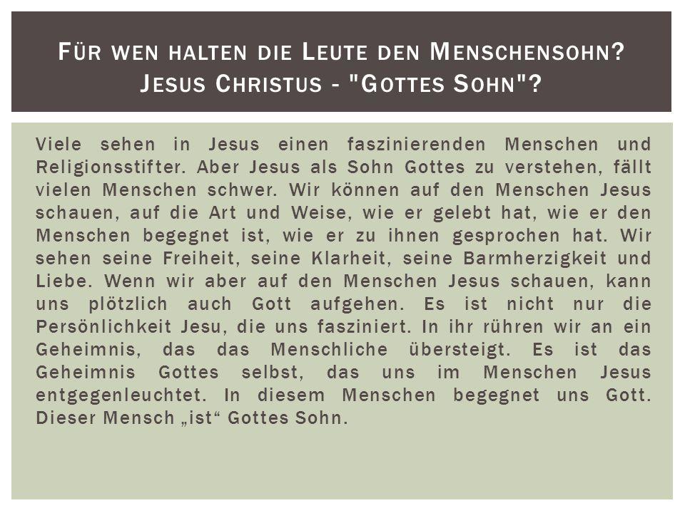 Viele sehen in Jesus einen faszinierenden Menschen und Religionsstifter. Aber Jesus als Sohn Gottes zu verstehen, fällt vielen Menschen schwer. Wir kö