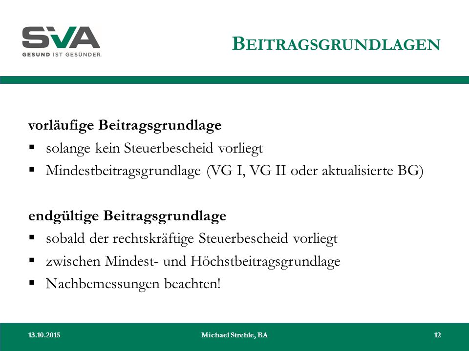 B EITRAGSGRUNDLAGEN vorläufige Beitragsgrundlage  solange kein Steuerbescheid vorliegt  Mindestbeitragsgrundlage (VG I, VG II oder aktualisierte BG)