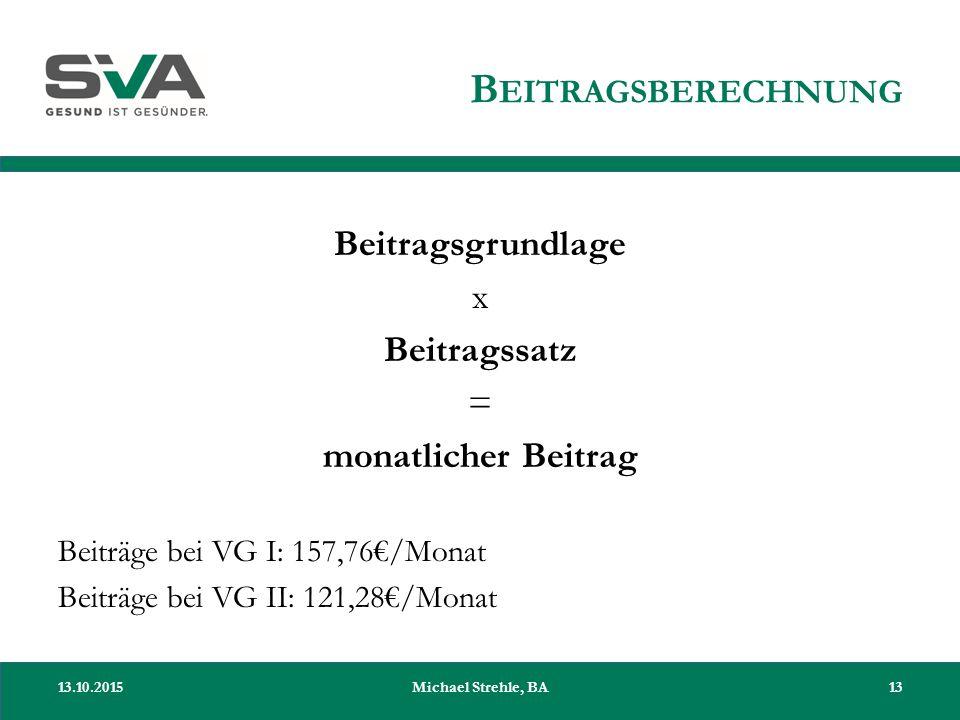 B EITRAGSBERECHNUNG Beitragsgrundlage x Beitragssatz = monatlicher Beitrag Beiträge bei VG I: 157,76€/Monat Beiträge bei VG II: 121,28€/Monat 13.10.20