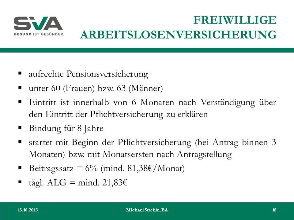 FREIWILLIGE ARBEITSLOSENVERSICHERUNG  aufrechte Pensionsversicherung  unter 60 (Frauen) bzw. 63 (Männer)  Eintritt ist innerhalb von 6 Monaten nach