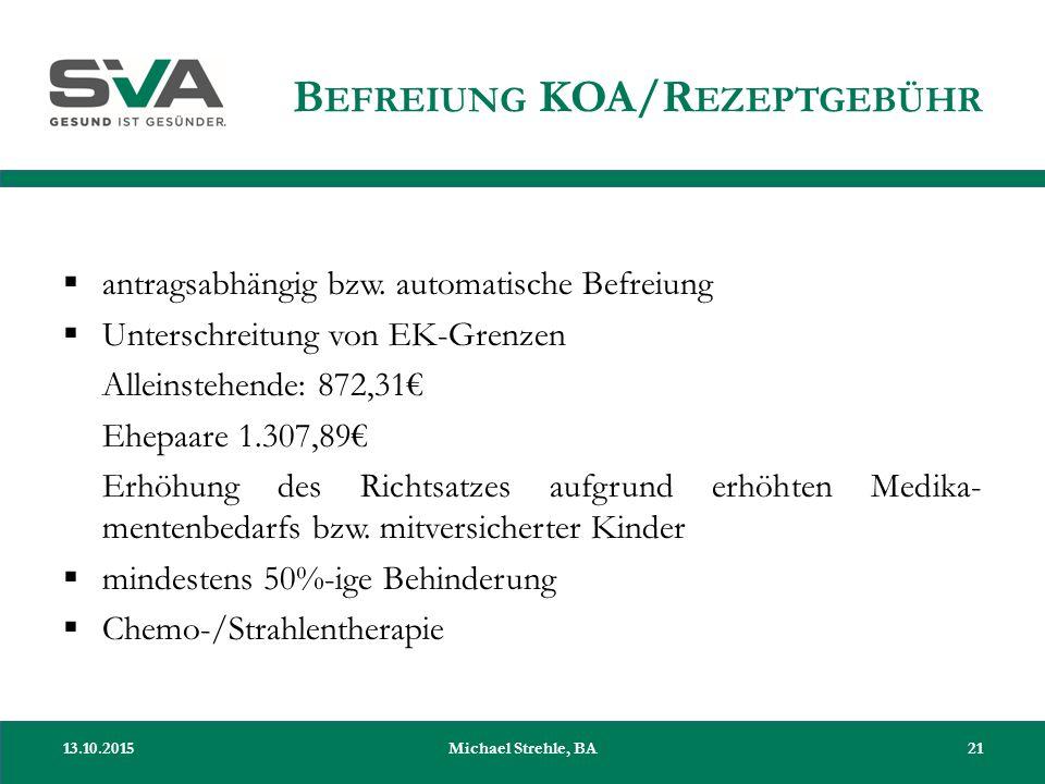 B EFREIUNG KOA/R EZEPTGEBÜHR  antragsabhängig bzw. automatische Befreiung  Unterschreitung von EK-Grenzen Alleinstehende: 872,31€ Ehepaare 1.307,89€