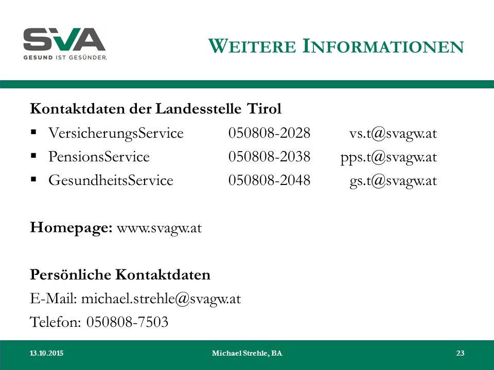 W EITERE I NFORMATIONEN Kontaktdaten der Landesstelle Tirol  VersicherungsService050808-2028vs.t@svagw.at  PensionsService050808-2038pps.t@svagw.at