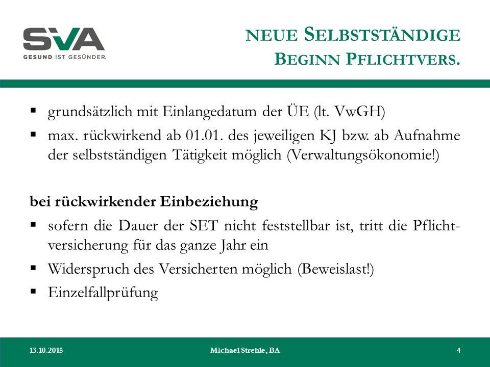 NEUE S ELBSTSTÄNDIGE B EGINN P FLICHTVERS.  grundsätzlich mit Einlangedatum der ÜE (lt. VwGH)  max. rückwirkend ab 01.01. des jeweiligen KJ bzw. ab