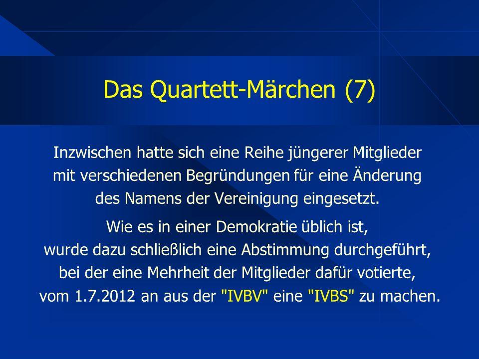 Das Quartett-Märchen (7) Inzwischen hatte sich eine Reihe jüngerer Mitglieder mit verschiedenen Begründungen für eine Änderung des Namens der Vereinigung eingesetzt.