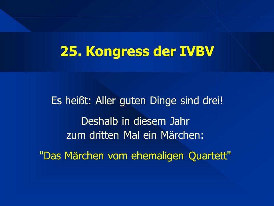 25. Kongress der IVBV Es heißt: Aller guten Dinge sind drei.