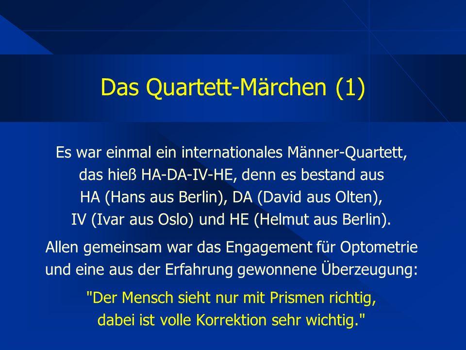 Das Quartett-Märchen (1) Es war einmal ein internationales Männer-Quartett, das hieß HA-DA-IV-HE, denn es bestand aus HA (Hans aus Berlin), DA (David aus Olten), IV (Ivar aus Oslo) und HE (Helmut aus Berlin).