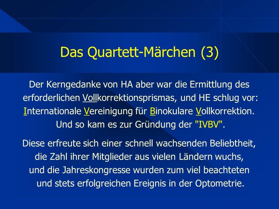 Das Quartett-Märchen (3) Der Kerngedanke von HA aber war die Ermittlung des erforderlichen Vollkorrektionsprismas, und HE schlug vor: Internationale Vereinigung für Binokulare Vollkorrektion.