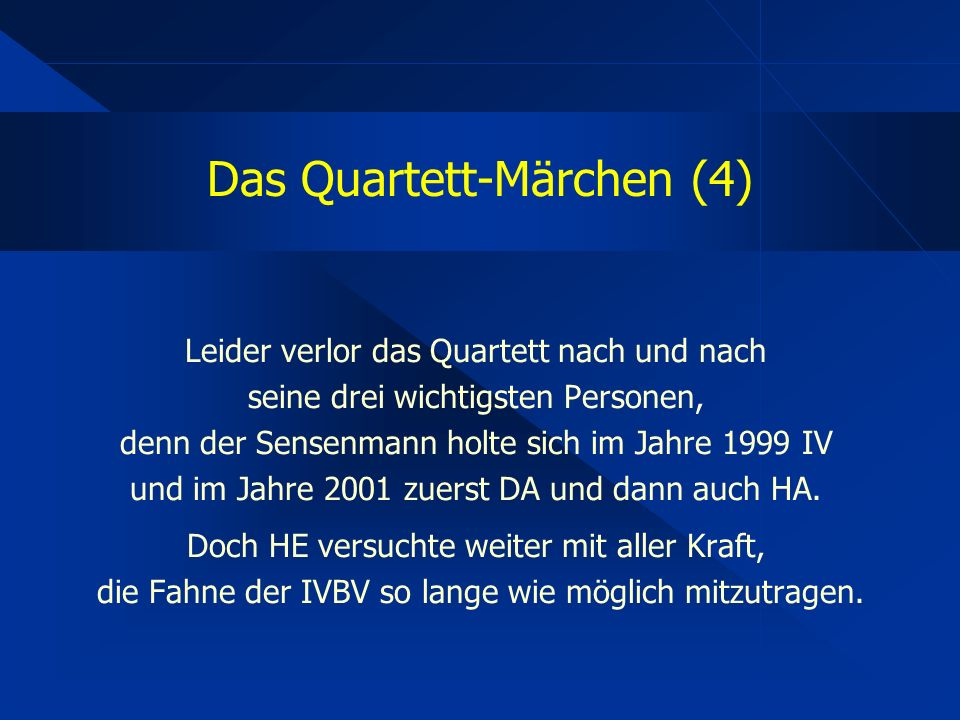 Das Quartett-Märchen (4) Leider verlor das Quartett nach und nach seine drei wichtigsten Personen, denn der Sensenmann holte sich im Jahre 1999 IV und im Jahre 2001 zuerst DA und dann auch HA.