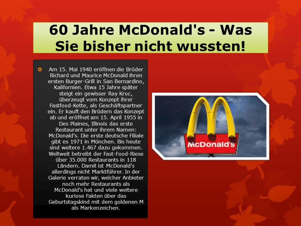 60 Jahre McDonald's - Was Sie bisher nicht wussten!  Am 15. Mai 1940 eröffnen die Brüder Richard und Maurice McDonald ihren ersten Burger-Grill in Sa