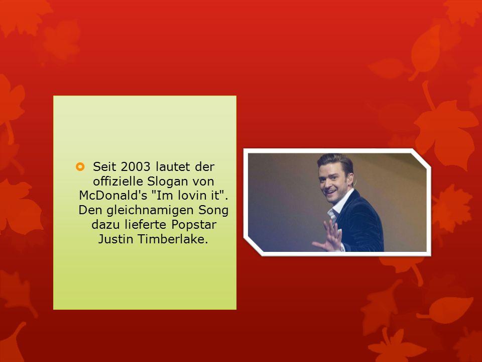  Seit 2003 lautet der offizielle Slogan von McDonald s Im lovin it .