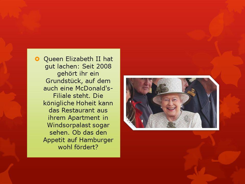  Queen Elizabeth II hat gut lachen: Seit 2008 gehört ihr ein Grundstück, auf dem auch eine McDonald's- Filiale steht. Die königliche Hoheit kann das