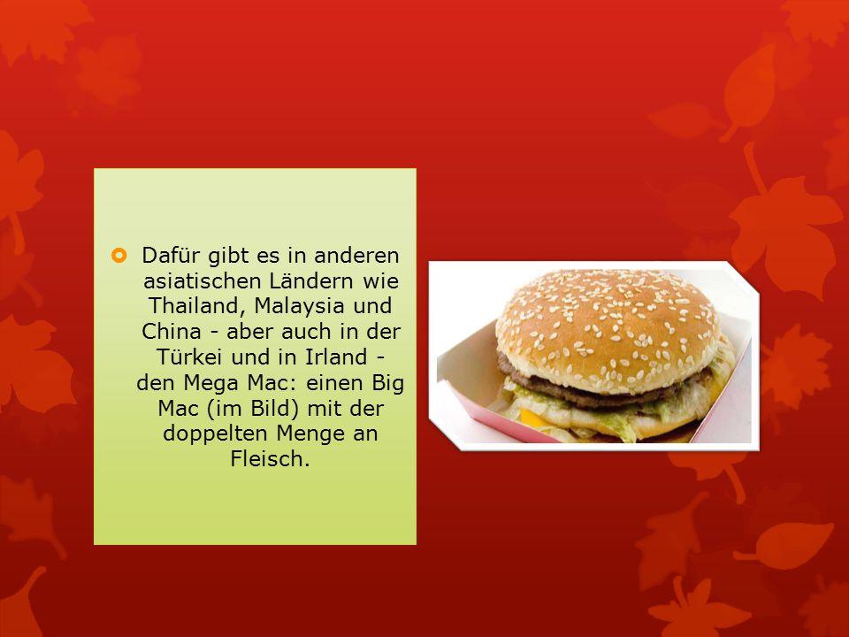  Dafür gibt es in anderen asiatischen Ländern wie Thailand, Malaysia und China - aber auch in der Türkei und in Irland - den Mega Mac: einen Big Mac (im Bild) mit der doppelten Menge an Fleisch.