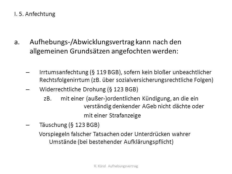 I. 5. Anfechtung a.Aufhebungs-/Abwicklungsvertrag kann nach den allgemeinen Grundsätzen angefochten werden: – Irrtumsanfechtung (§ 119 BGB), sofern ke