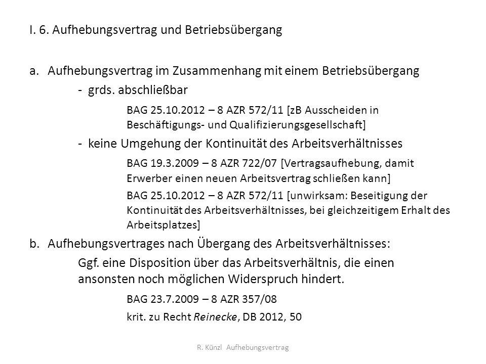 I. 6. Aufhebungsvertrag und Betriebsübergang a.Aufhebungsvertrag im Zusammenhang mit einem Betriebsübergang - grds. abschließbar BAG 25.10.2012 – 8 AZ