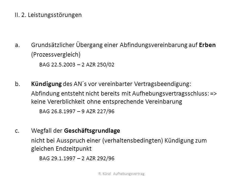 II. 2. Leistungsstörungen a.Grundsätzlicher Übergang einer Abfindungsvereinbarung auf Erben (Prozessvergleich) BAG 22.5.2003 – 2 AZR 250/02 b.Kündigun
