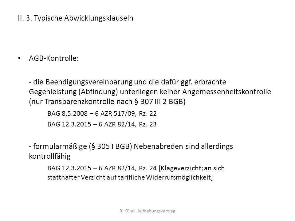 II. 3. Typische Abwicklungsklauseln AGB-Kontrolle: - die Beendigungsvereinbarung und die dafür ggf. erbrachte Gegenleistung (Abfindung) unterliegen ke