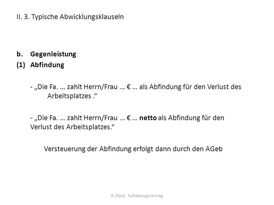 """II. 3. Typische Abwicklungsklauseln b.Gegenleistung (1)Abfindung - """"Die Fa. … zahlt Herrn/Frau … € … als Abfindung für den Verlust des Arbeitsplatzes."""