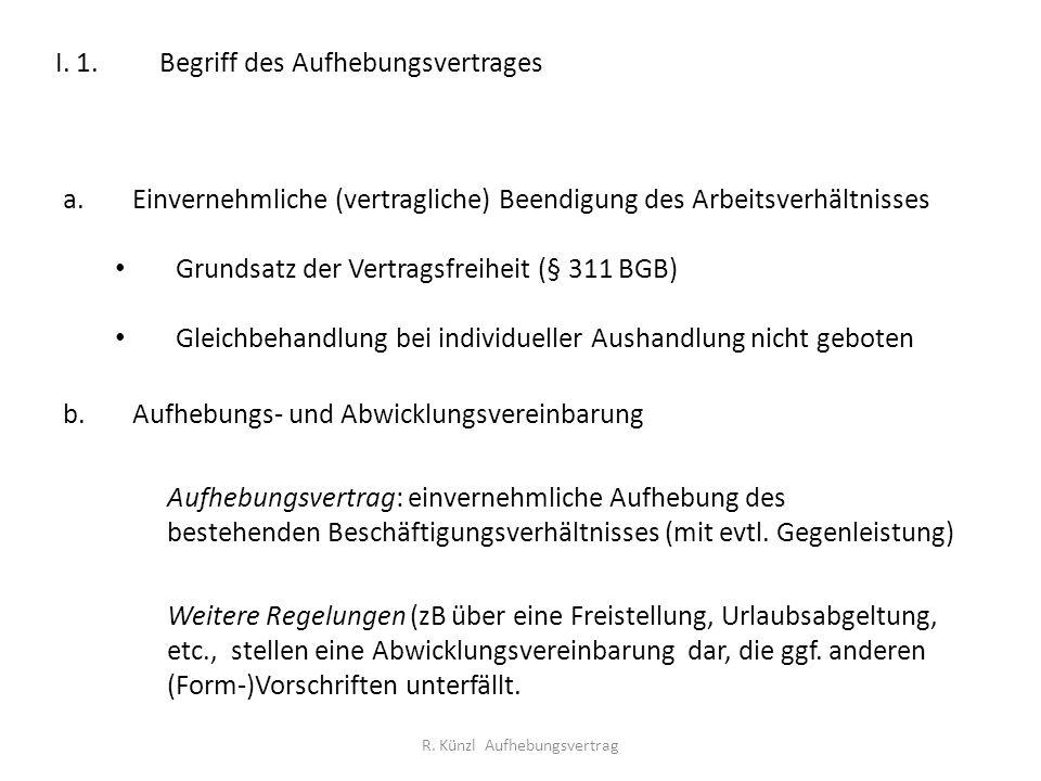 I. 1.Begriff des Aufhebungsvertrages a.Einvernehmliche (vertragliche) Beendigung des Arbeitsverhältnisses Grundsatz der Vertragsfreiheit (§ 311 BGB) G