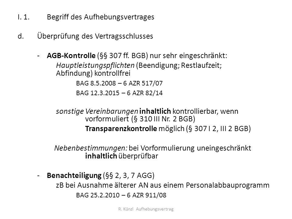 R. Künzl Aufhebungsvertrag I. 1.Begriff des Aufhebungsvertrages d.Überprüfung des Vertragsschlusses -AGB-Kontrolle (§§ 307 ff. BGB) nur sehr eingeschr