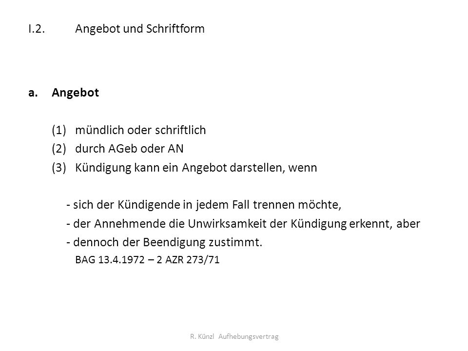 I.2. Angebot und Schriftform a.Angebot (1)mündlich oder schriftlich (2)durch AGeb oder AN (3)Kündigung kann ein Angebot darstellen, wenn - sich der Kü