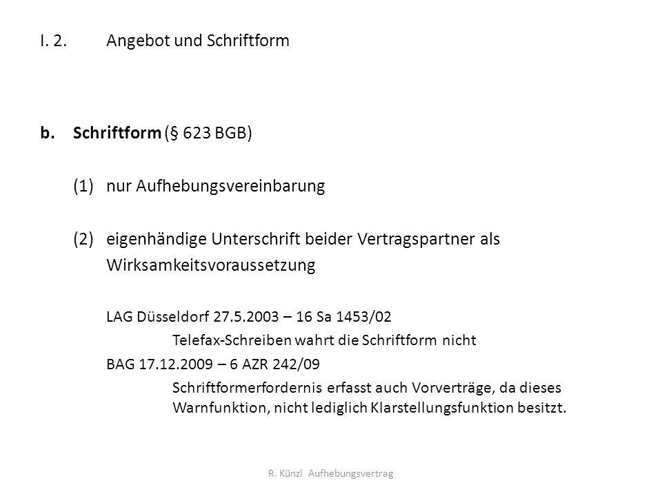 I. 2.Angebot und Schriftform b.Schriftform (§ 623 BGB) (1)nur Aufhebungsvereinbarung (2)eigenhändige Unterschrift beider Vertragspartner als Wirksamke