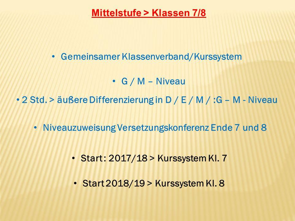 Mittelstufe > Klassen 7/8 Gemeinsamer Klassenverband/Kurssystem G / M – Niveau 2 Std. > äußere Differenzierung in D / E / M / :G – M - Niveau Niveauzu