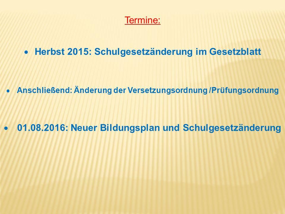 Termine:  Herbst 2015: Schulgesetzänderung im Gesetzblatt  Anschließend: Änderung der Versetzungsordnung /Prüfungsordnung  01.08.2016: Neuer Bildun