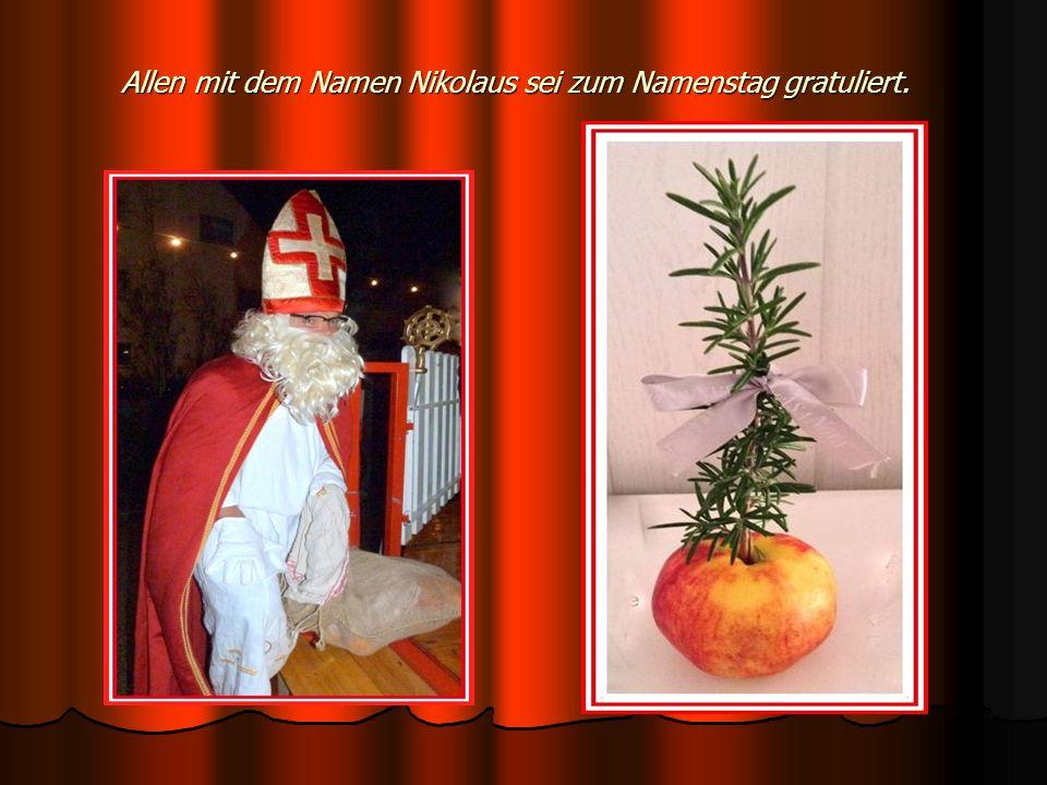 Allen mit dem Namen Nikolaus sei zum Namenstag gratuliert.