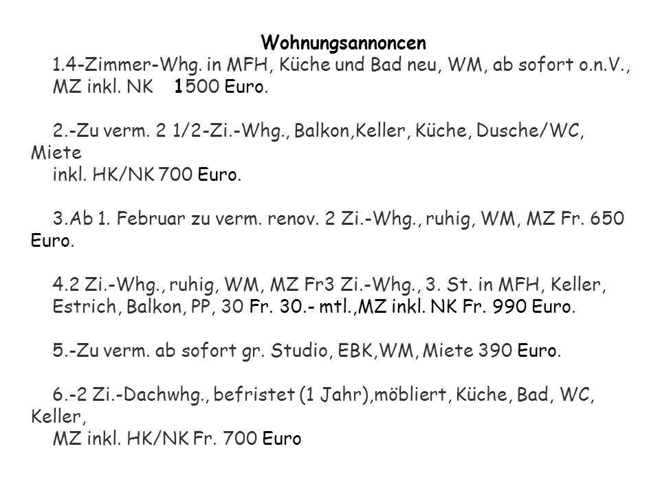 Wohnungsannoncen 1.4-Zimmer-Whg. in MFH, Küche und Bad neu, WM, ab sofort o.n.V., MZ inkl. NK 1500 Euro. 2.-Zu verm. 2 1/2-Zi.-Whg., Balkon,Keller, Kü