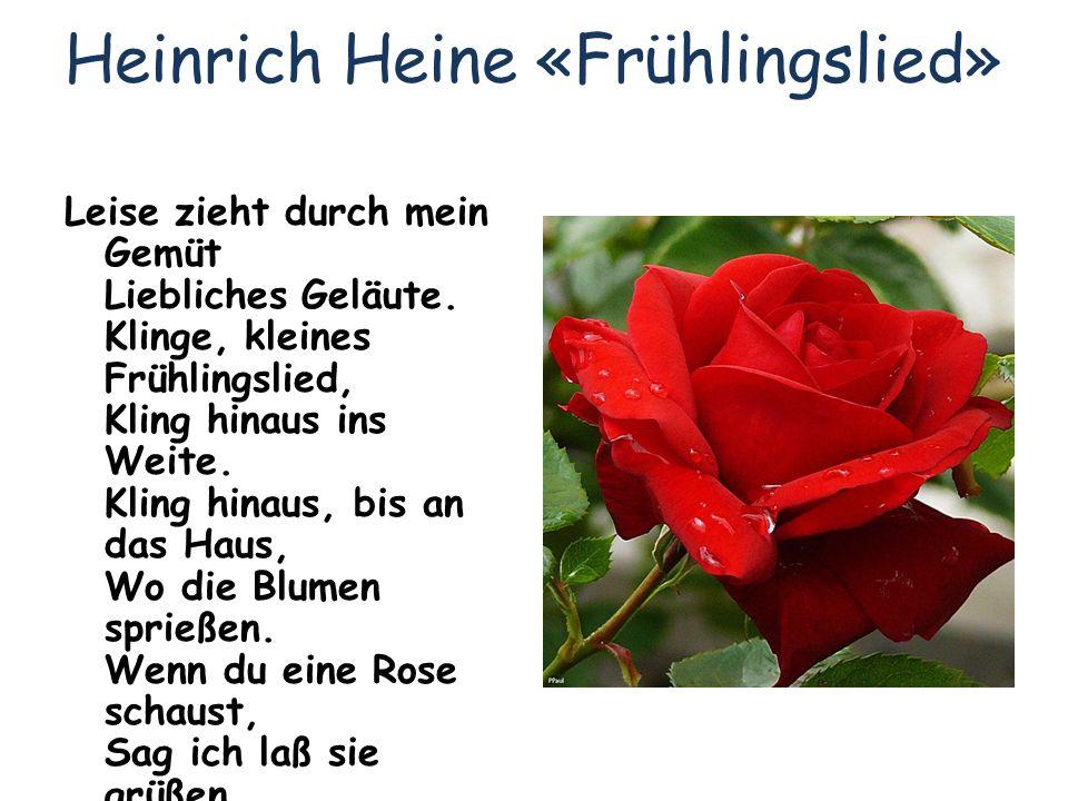 Heinrich Heine «Frühlingslied» Leise zieht durch mein Gemüt Liebliches Geläute. Klinge, kleines Frühlingslied, Kling hinaus ins Weite. Kling hinaus, b