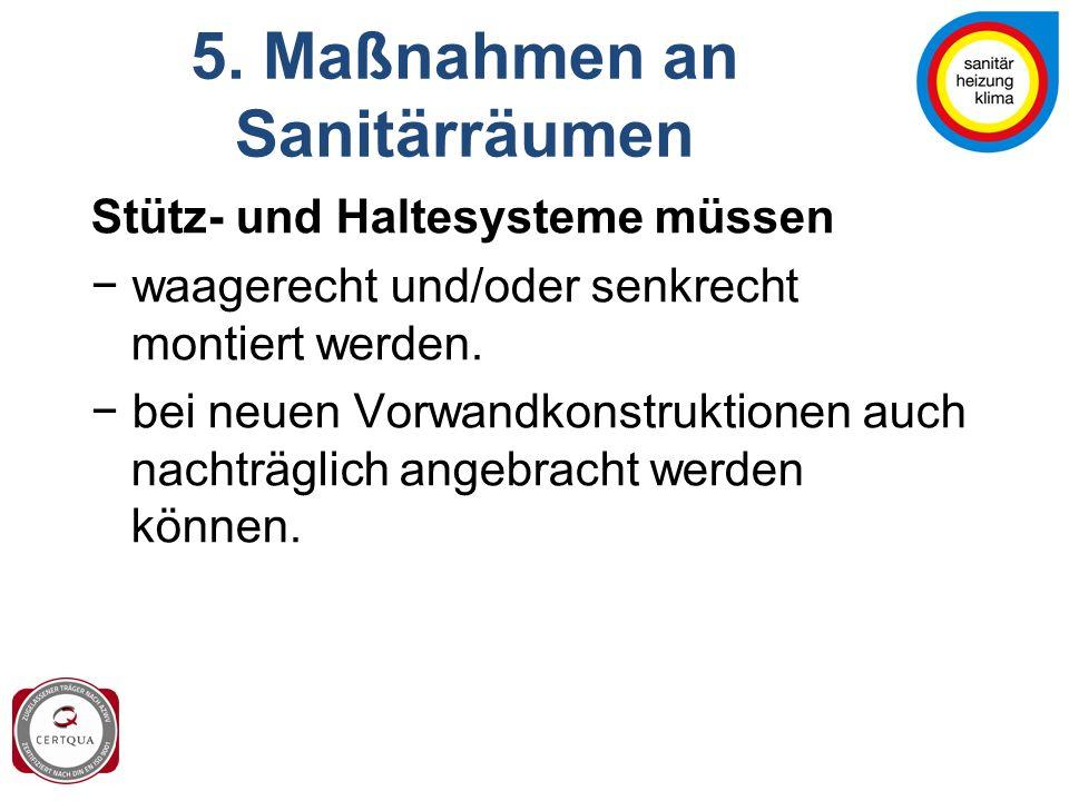 5. Maßnahmen an Sanitärräumen Stütz- und Haltesysteme müssen − waagerecht und/oder senkrecht montiert werden. − bei neuen Vorwandkonstruktionen auch n