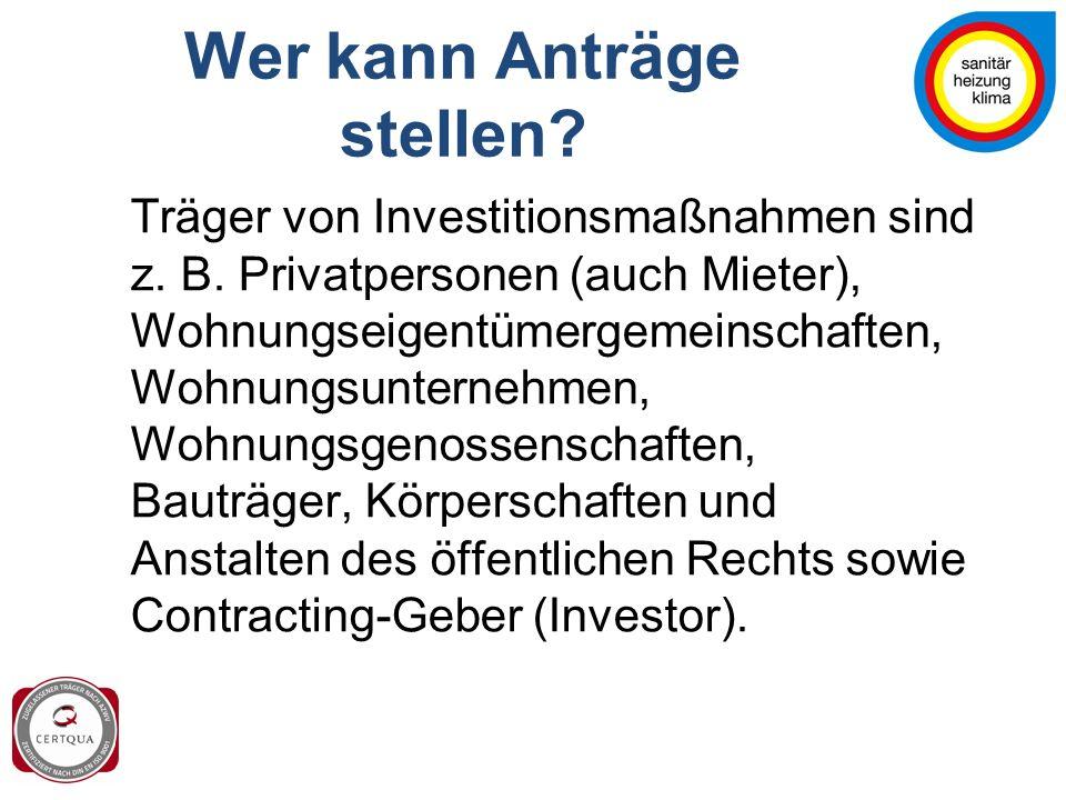 Wer kann Anträge stellen? Träger von Investitionsmaßnahmen sind z. B. Privatpersonen (auch Mieter), Wohnungseigentümergemeinschaften, Wohnungsunterneh