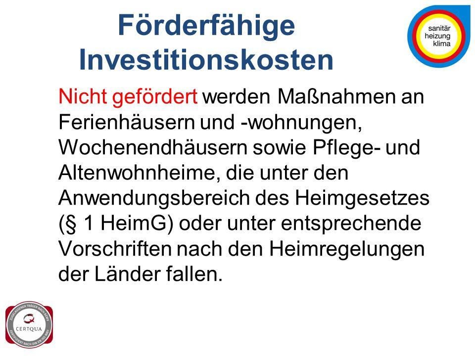 Förderfähige Investitionskosten Nicht gefördert werden Maßnahmen an Ferienhäusern und -wohnungen, Wochenendhäusern sowie Pflege- und Altenwohnheime, die unter den Anwendungsbereich des Heimgesetzes (§ 1 HeimG) oder unter entsprechende Vorschriften nach den Heimregelungen der Länder fallen.