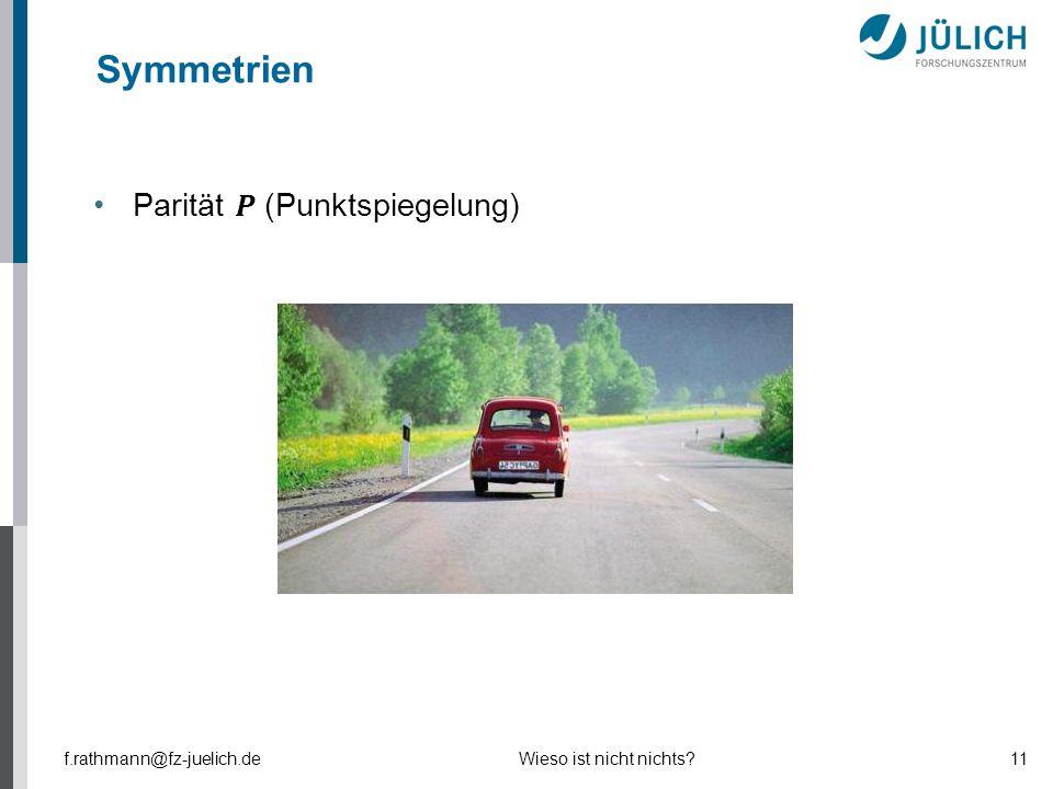Symmetrien f.rathmann@fz-juelich.deWieso ist nicht nichts?11
