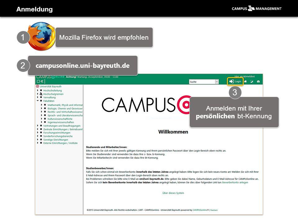 Anmeldung campusonline.uni-bayreuth.de 2 Anmelden mit Ihrer persönlichen bt-Kennung 1 3 Mozilla Firefox wird empfohlen