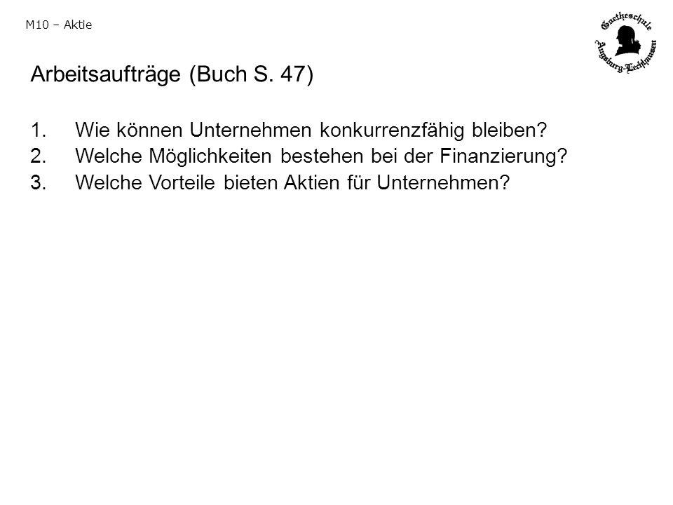 M10 – Aktie Arbeitsaufträge (Buch S. 47) 1. Wie können Unternehmen konkurrenzfähig bleiben? 2. Welche Möglichkeiten bestehen bei der Finanzierung? 3.
